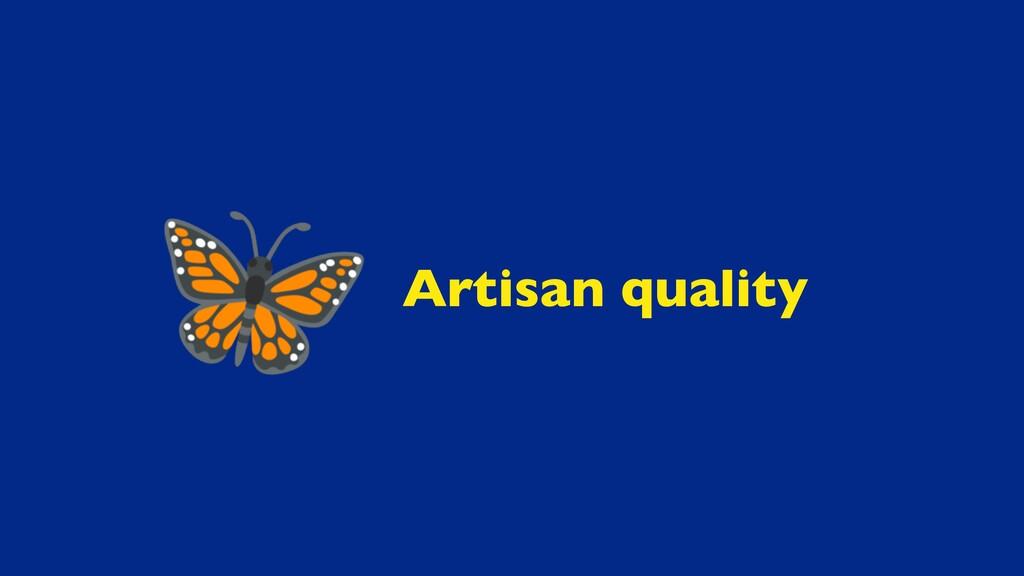 Artisan quality