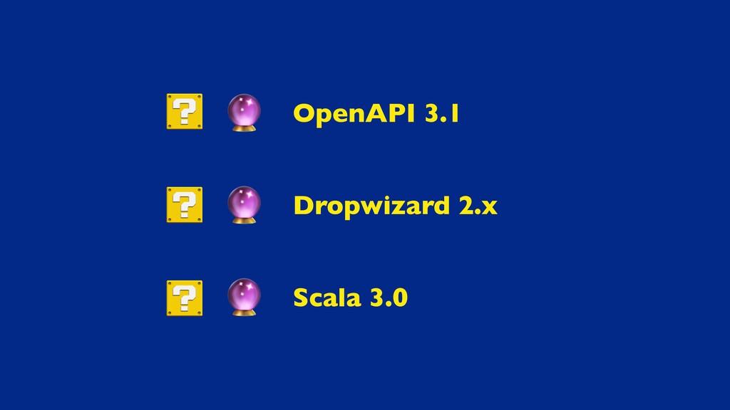 OpenAPI 3. 1  Dropwizard 2. x  Scala 3.0