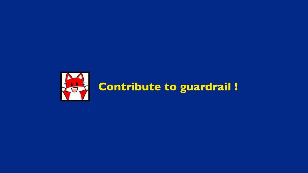 Contribute to guardrail !