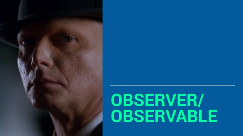 OBSERVER/ OBSERVABLE