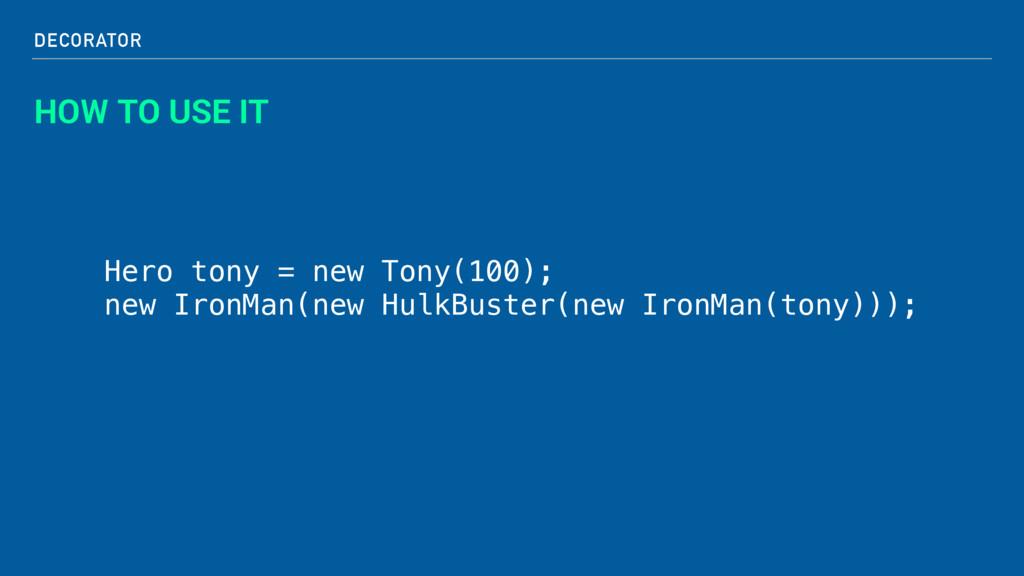 DECORATOR HOW TO USE IT Hero tony = new Tony(10...