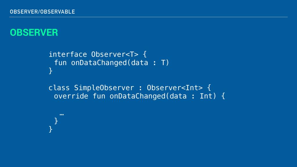 OBSERVER/OBSERVABLE OBSERVER interface Observer...