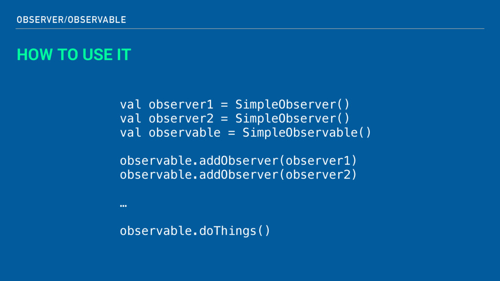 OBSERVER/OBSERVABLE HOW TO USE IT val observer1...