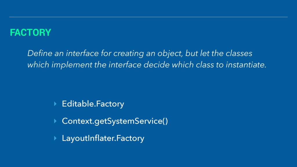 FACTORY ‣ Editable.Factory ‣ Context.getSystemS...