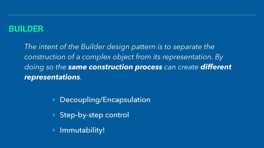 BUILDER ‣ Decoupling/Encapsulation ‣ Step-by-st...