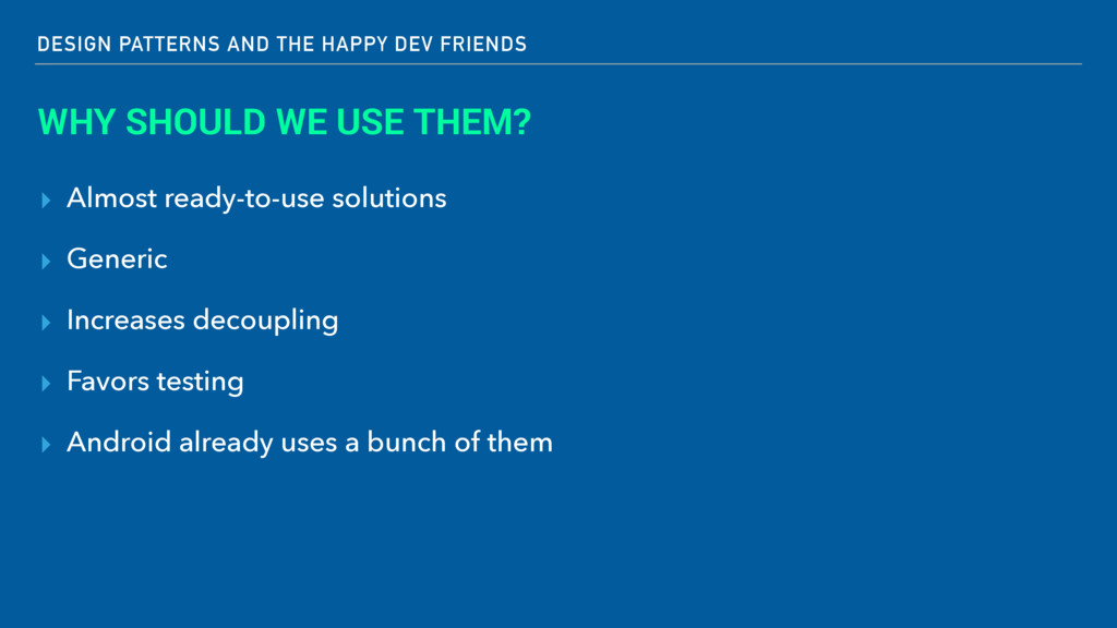 DESIGN PATTERNS AND THE HAPPY DEV FRIENDS WHY S...