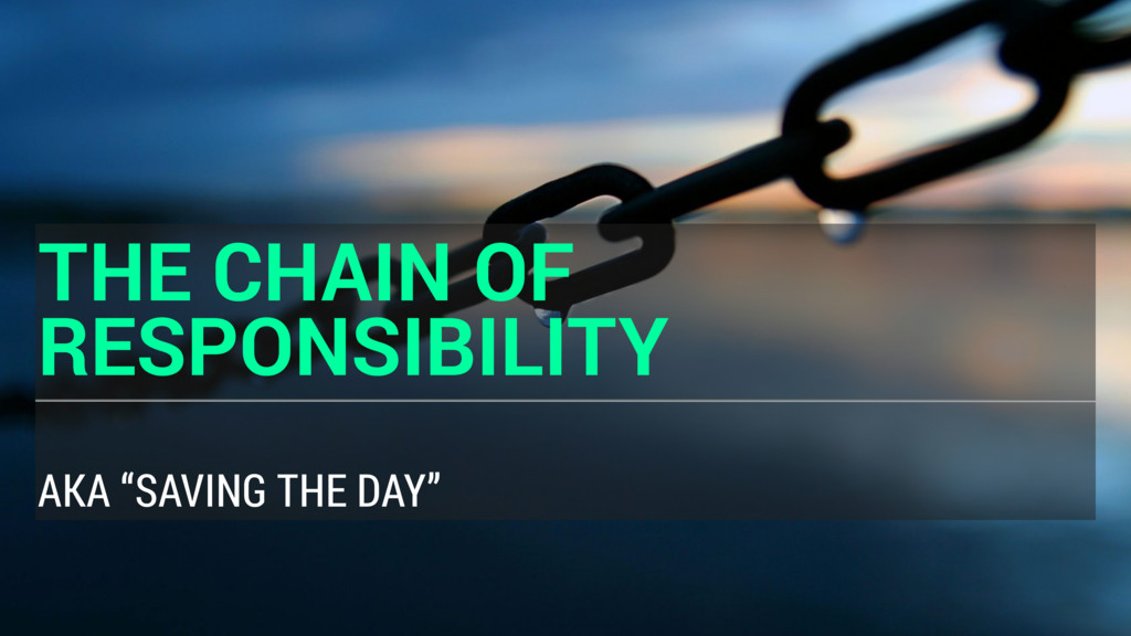 """THE CHAIN OF RESPONSIBILITY AKA """"SAVING THE DAY"""""""
