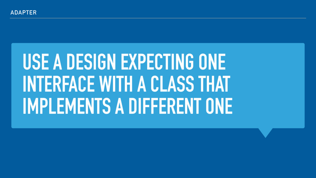 USE A DESIGN EXPECTING ONE INTERFACE WITH A CLA...