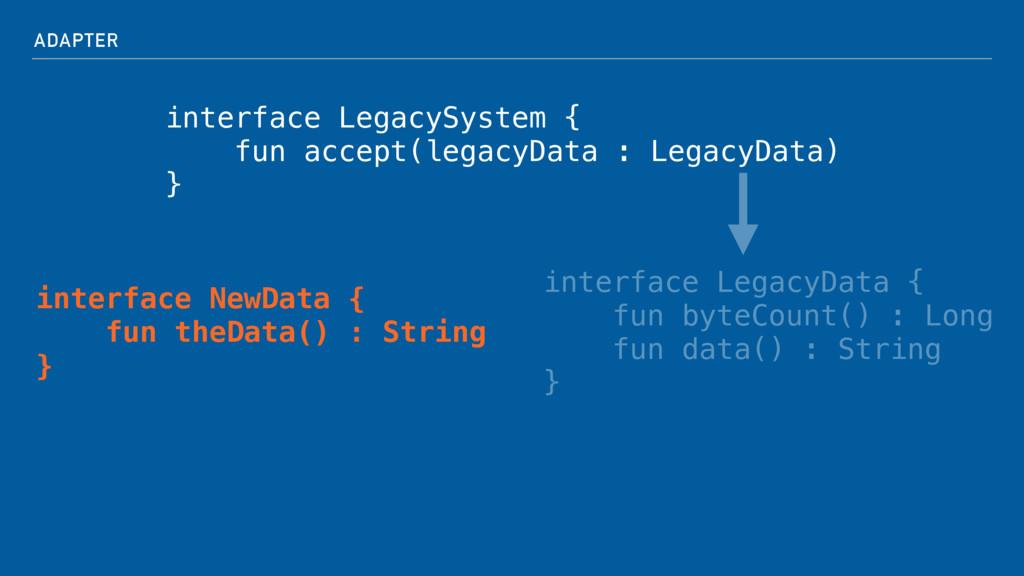 ADAPTER interface LegacySystem { fun accept(leg...