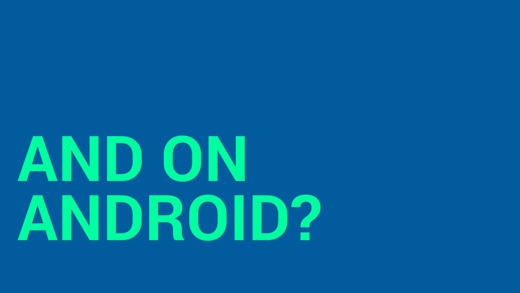 AND ON ANDROID?