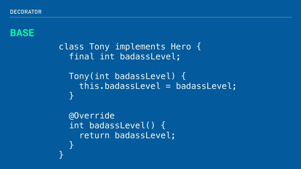 DECORATOR BASE class Tony implements Hero { fin...