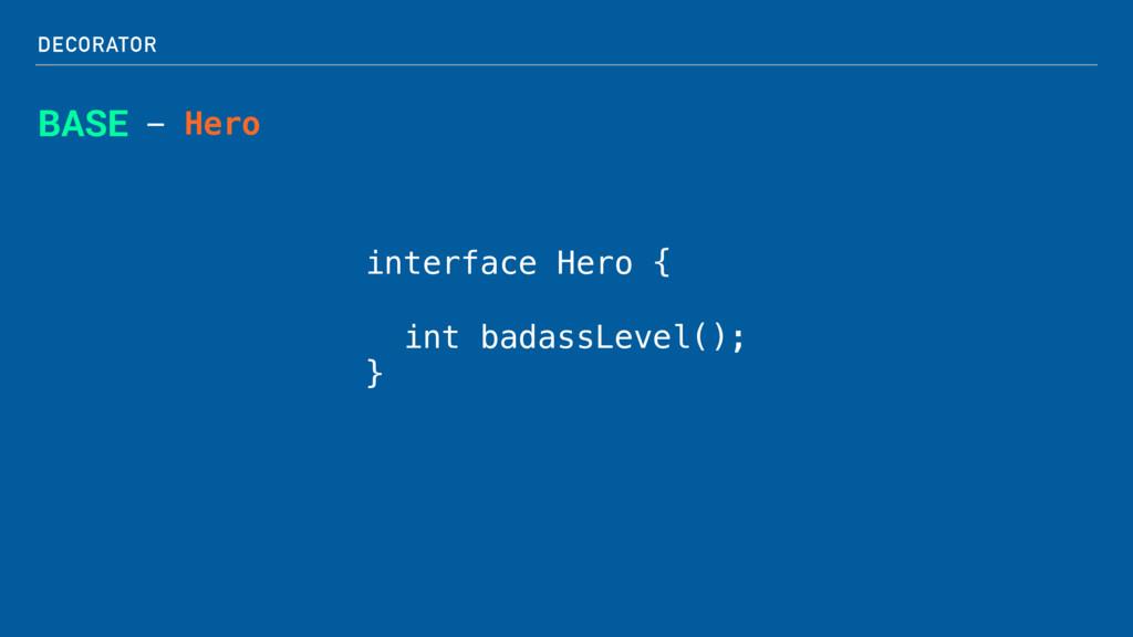 DECORATOR BASE - Hero interface Hero { int bada...