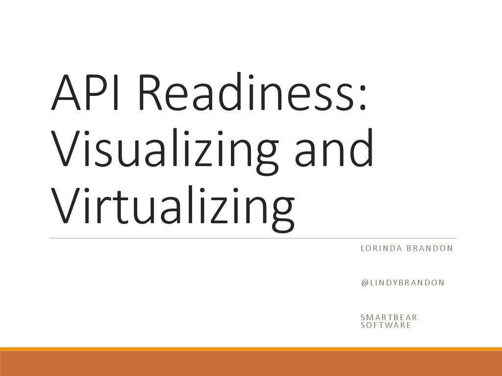 API Readiness:  Visualizing and  Virtualizi...