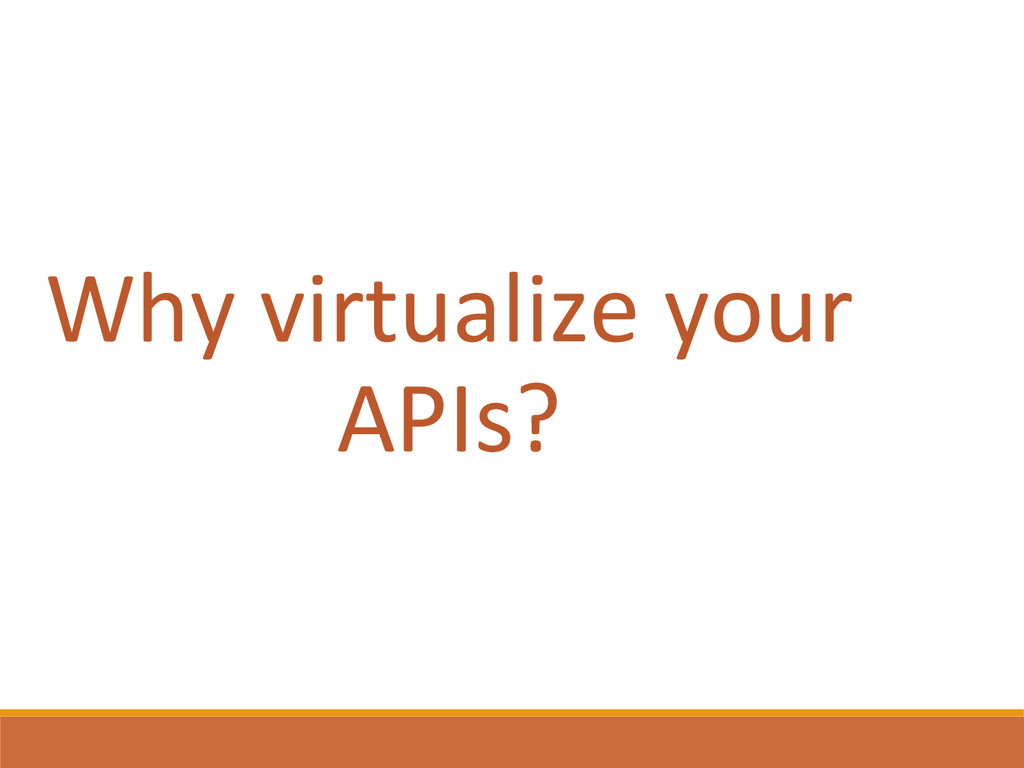 Why virtualize your  APIs?