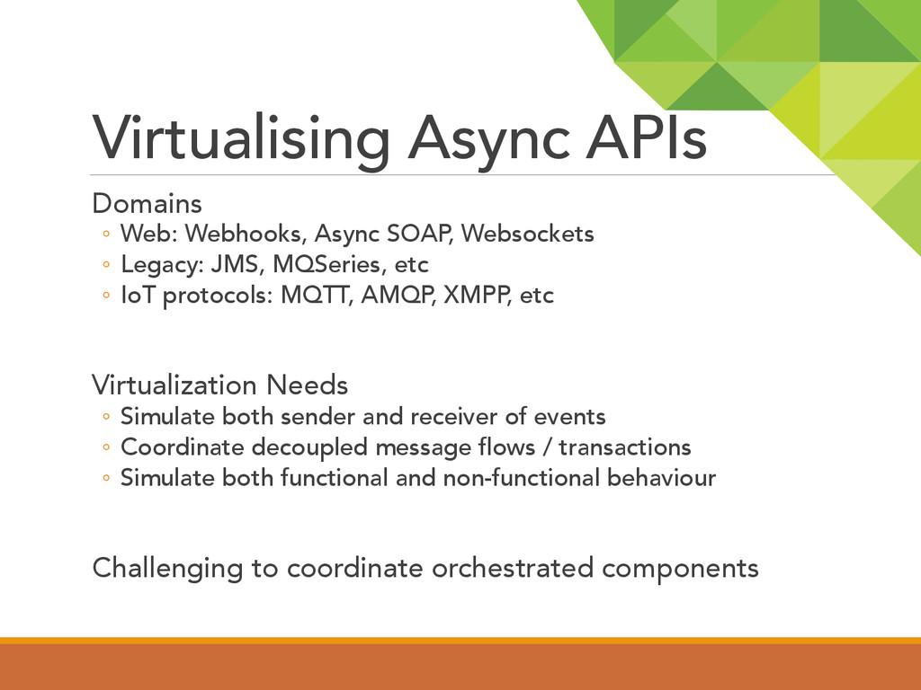Virtualising Async APIs  Domains ◦ Web: We...