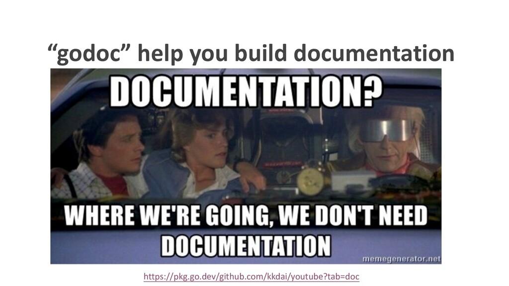"""godoc"" help you build documentation https://pk..."