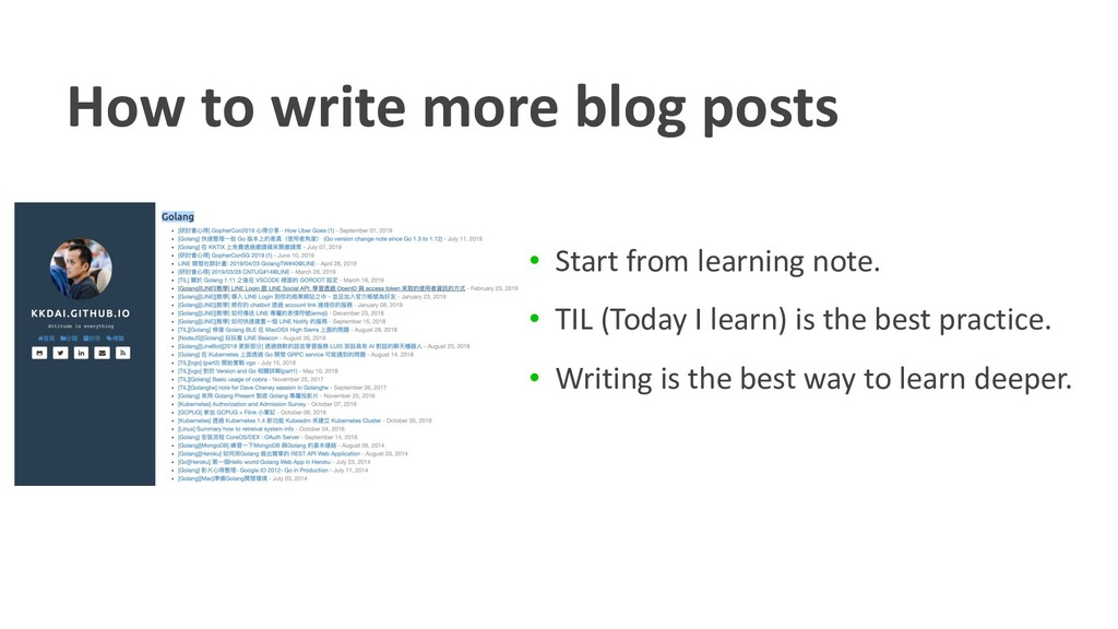 How to write more blog posts • Start from learn...