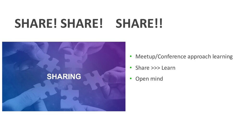 SHARE! SHARE! SHARE!! • Meetup/Conference appro...