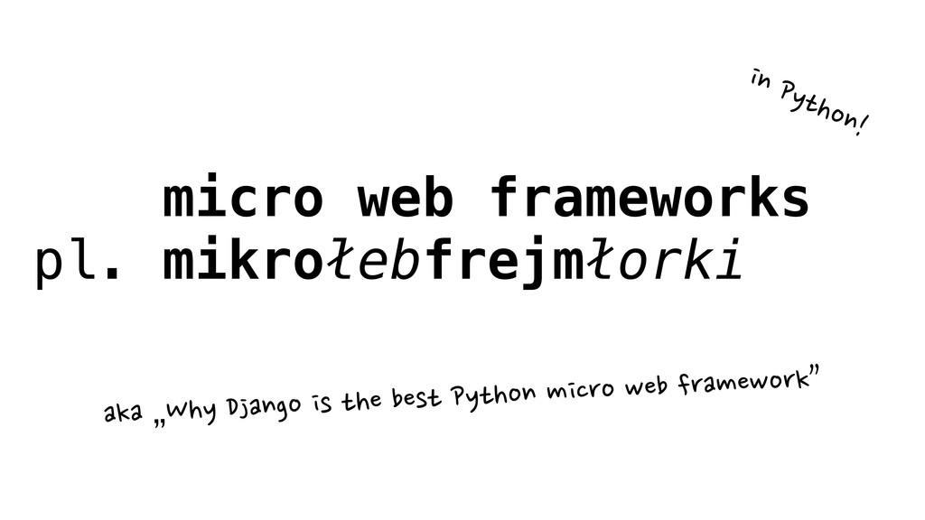 micro web frameworks pl. mikrołebfrejmłorki in
