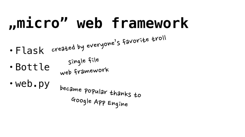 """micro"" web framework • Flask • Bottle • web.py..."