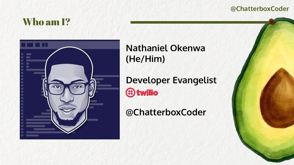 @ChatterboxCoder Who am I? Nathaniel Okenwa (He...