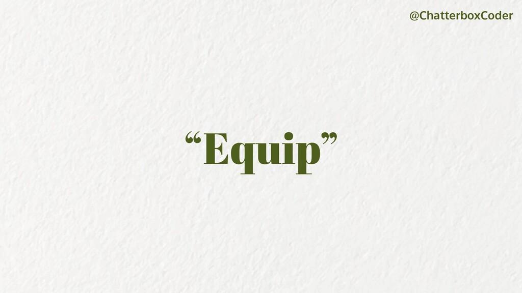 "@ChatterboxCoder ""Equip"""