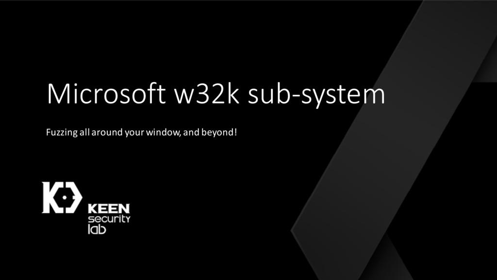 Microsoft w32k sub-system Fuzzing all around yo...