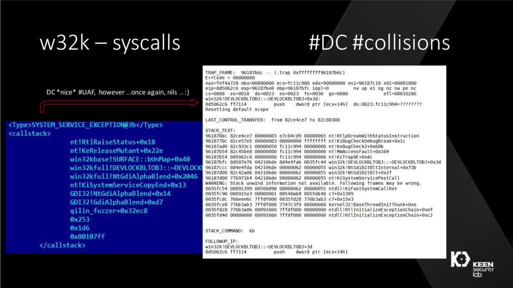 w32k – syscalls #DC #collisions DC *nice* #UAF,...