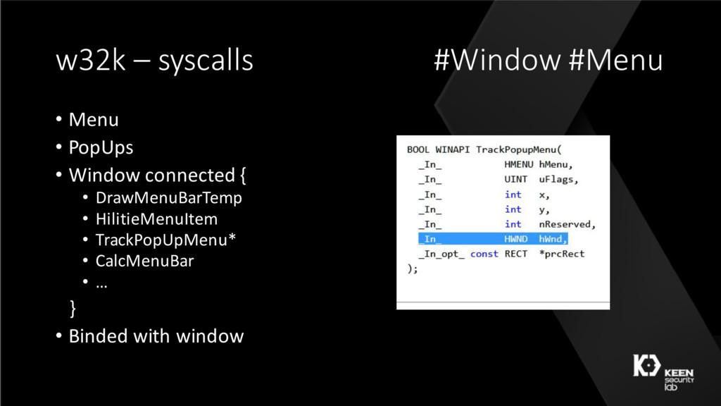 w32k – syscalls #Window #Menu • Menu • PopUps •...
