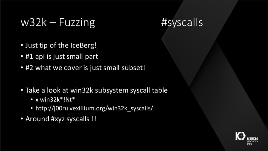 w32k – Fuzzing #syscalls • Just tip of the IceB...