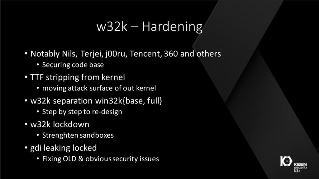 w32k – Hardening • Notably Nils, Terjei, j00ru,...