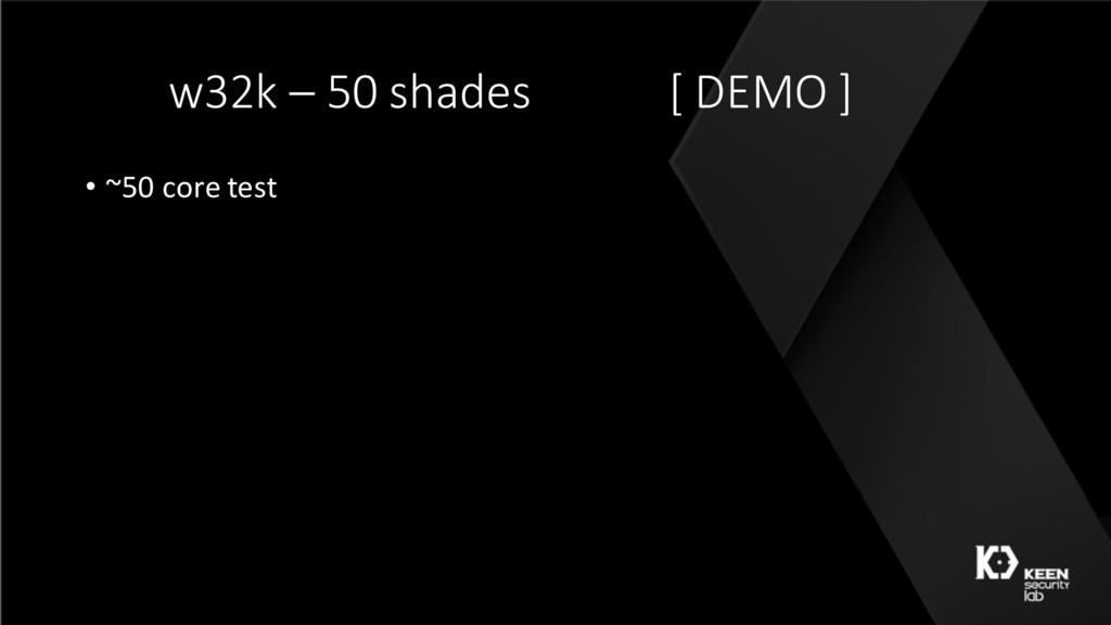 w32k – 50 shades [ DEMO ] • ~50 core test