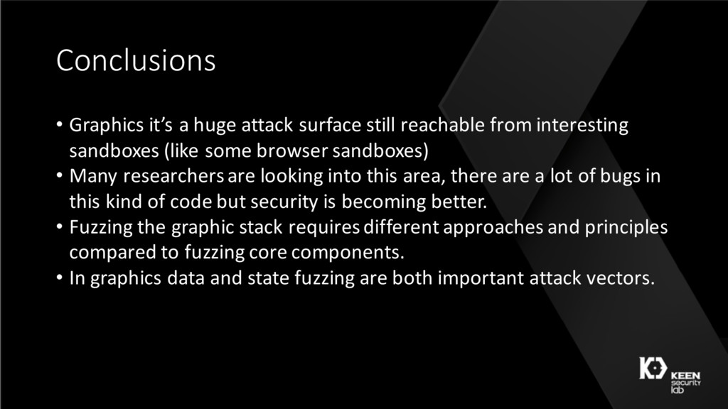 Conclusions • Graphics it's a huge attack surfa...