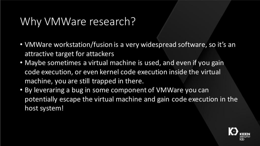 Why VMWare research? • VMWare workstation/fusio...