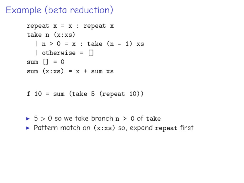 Example (beta reduction) repeat x = x : repeat ...
