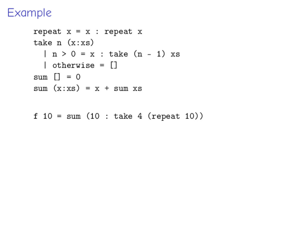 Example repeat x = x : repeat x take n (x:xs) |...