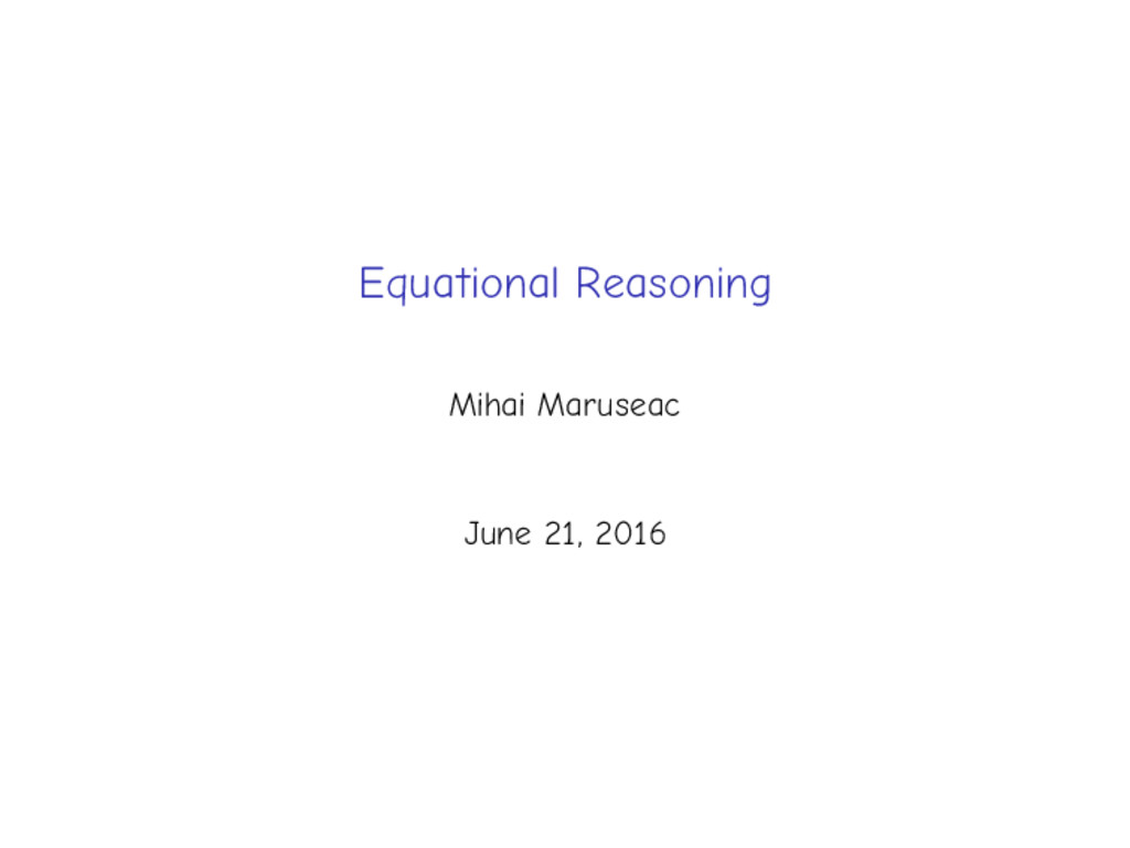 Equational Reasoning Mihai Maruseac June 21, 20...