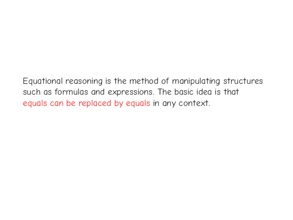 Equational reasoning is the method of manipulat...