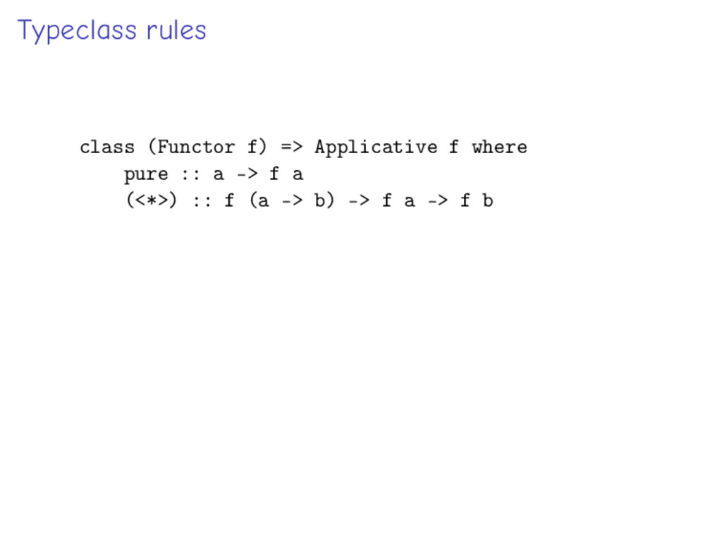Typeclass rules class (Functor f) => Applicativ...