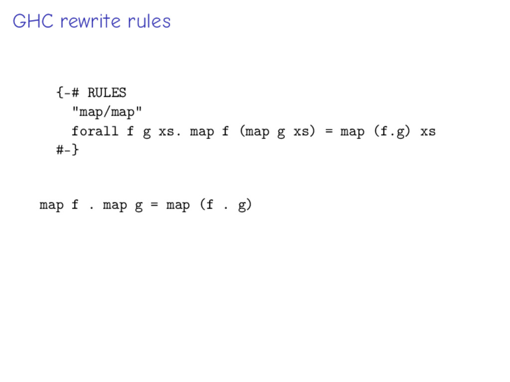 "GHC rewrite rules {-# RULES ""map/map"" forall f ..."