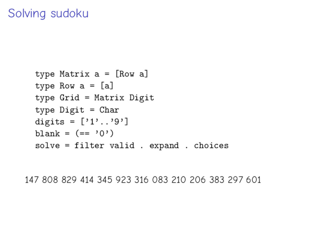 Solving sudoku type Matrix a = [Row a] type Row...