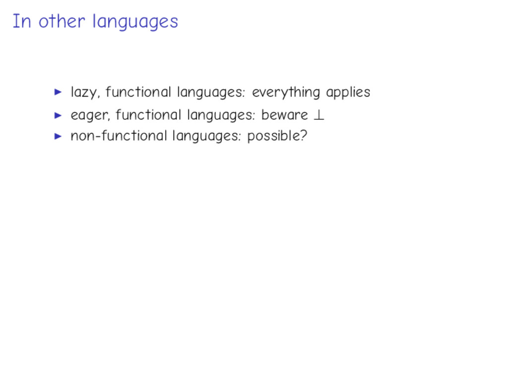 In other languages lazy, functional languages: ...