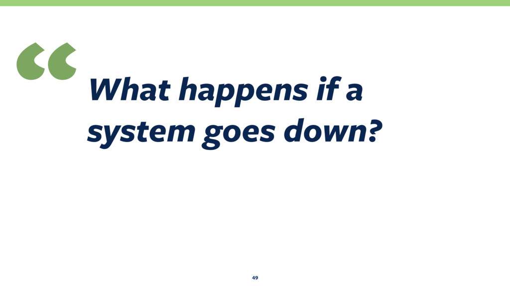 "What happens if a system goes down? "" 49"