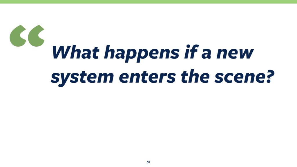 What happens if a new system enters the scene? ...