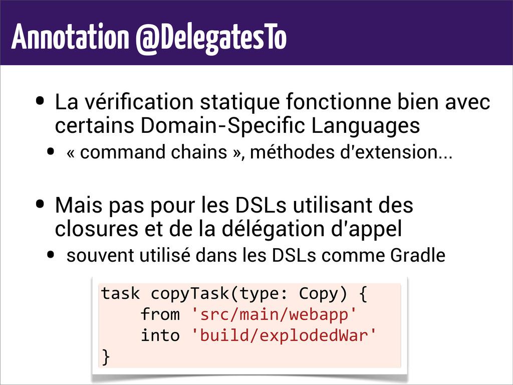 Annotation @DelegatesTo • La vérification statiq...