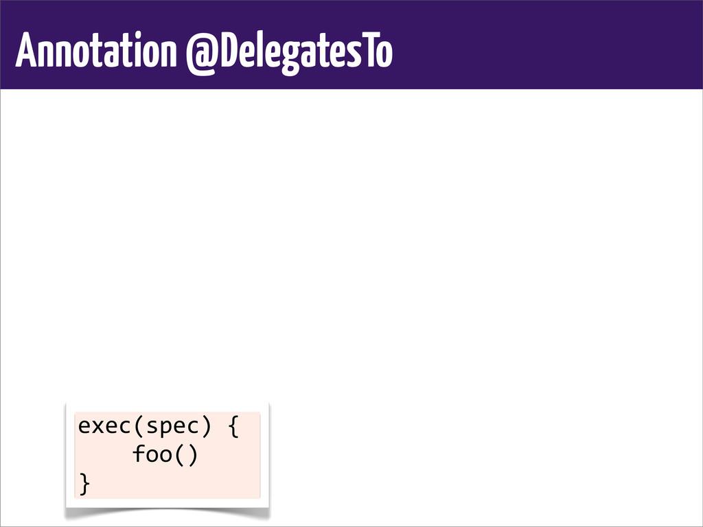 Annotation @DelegatesTo exec(spec) {   ...