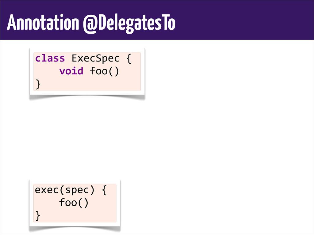 Annotation @DelegatesTo class ExecSpec { ...