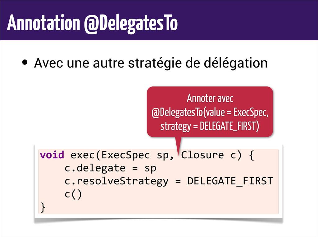 Annotation @DelegatesTo • Avec une autre straté...