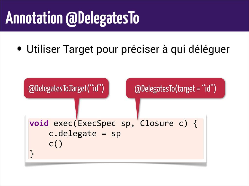 Annotation @DelegatesTo • Utiliser Target pour ...
