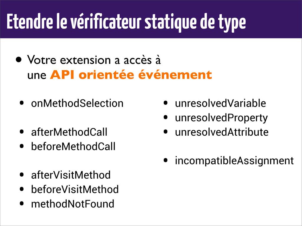 • Votre extension a accès à une API orientée év...